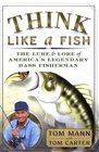 Think Like a Fish : The Lure and Lore of America's Legendary Bass Fisherman