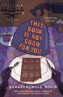 This Book Is Not Good For You (Secret, Bk 3)