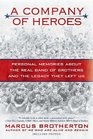 A Company of Heroes Personal Memories about the Real Band of Brothers and the Legacy They Left Us