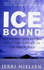 Ice Bound One Woman's Incredible Battle for Survival at the South Pole