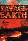 Savage Earth The Dramatic Story of Volcanoes and Earthquakes