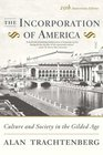 The Incorporation of America  Culture and Society in the Gilded Age