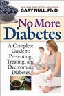 No More Diabetes A Complete Guide to Preventing Treating and Overcoming Diabetes