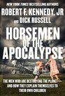 Horsemen of the Apocalypse The Men Who Are Destroying the Planetand How They Explain Themselves to Their Own Children