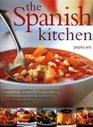 The Spanish Kitchen  Explore the ingredients cooking techniques and culinary traditions of Spain with over 100 delicious stepbystep recipes and over 300 colour photographs