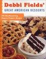 Debbi Fields\' Great American Desserts: 100 Mouthwatering Easytoprepare Recipes