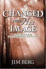 Changed into His Image God's Plan for Transforming Your Life