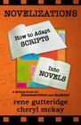 Novelizations - How to Adapt Scripts Into Novels A Writing Guide for Screenwriters and Authors