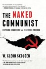 The Naked Communist Exposing Communism and Restoring Freedom