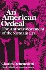 An American Ordeal The Antiwar Movement of the Vietnam War