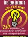 The Team Leader's Idea-A-Day Guide 250 Ways to Make Your Team More Effective and Productive-Every Working Day of the Year