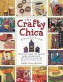 The Crafty Chica Collection Beautiful Ideas for Crafts Home Decorations and Shrines from the Queen of Latina Style