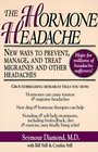 The Hormone Headache New Ways to Prevent Manage and Treat Migraines and Other Headaches