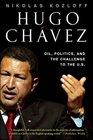 Hugo Chavez Oil Politics and the Challenge to the US
