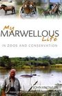 My Marwellous Life in Zoos and Conservation