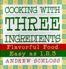 Cooking with Three Ingredients  Flavorful Food Easy as 1 2 3