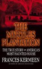The Myrtles Plantation : The True Story of America's Most Haunted House