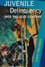 Juvenile Delinquency Into the Twenty-First Century