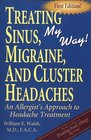 Treating Sinus, Migraine, and Cluster Headaches, My Way : An allergist's approach to headache treatment
