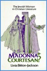 Madonna or Courtesan The Jewish woman in Christian literature
