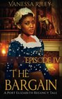 The Bargain Episode IV A Port Elizabeth Regency Tale