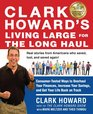 Clark Howard's Living Large for the Long Haul Consumer-Tested Ways to Overhaul Your Finances Increase Your Savings and Get Your Life Back on Track