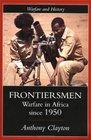 Frontiersmen Warfare In Africa Since 1950
