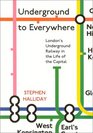Underground to Everywhere London's Underground Railway in the Life of the Capital