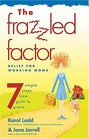 Frazzled Factor The Relief for Working Moms