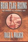 Bear Flag Rising The Conquest of California 1846