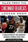 Tales from the Cincinnati Bearcats Locker Room A Collection of the Greatest Bearcat Stories Ever Told