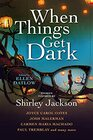 When Things Get Dark Stories inspired by Shirley Jackson