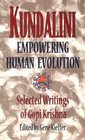 Kundalini: Empowering Human Evolution : Selected Writings of Gopi Krishna