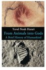 From Animals into Gods A Brief History of Humankind
