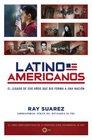 Latino Americanos El legado de 500 anos que dio forma a una nacion