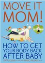 Move It Mom How To Get Your Body Back After Baby