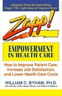 Zapp Empowerment in Health Care  How to Improve Patient Care Increase Employee Job Satisfaction and Lower Health Care Costs