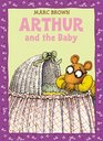 Arthur and the Baby A Classic Arthur Adventure
