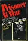 Prisoner at war: The survival of Commander Richard A. Stratton