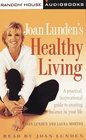 Joan Lunden's Healthy Living  A Practical Inspirational Guide to Creating Balance in Your Life