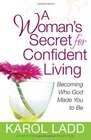 A Woman's Secret for Confident Living Becoming Who God Made You to Be