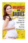 Breakouts And Babies 7 Natural Ways To Get Rid Of Acne During Pregnancy