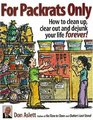 For Packrats Only How to Clean Up Clear Out and Live ClutterFree Forever