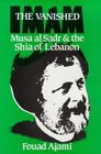 The Vanished Imam Musa Al Sadr and the Shia of Lebanon