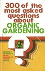300 of the Most Asked Questions About Organic Gardening