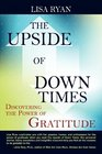 The Upside of Down Times Discovering the Power of Gratitude