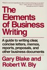 The Elements of Business Writing A Guide to Writing Clear Concise Letters Memos Reports Proposals and Other Business Documents