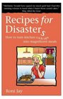 Recipes for Disasters How to Turn Kitchen Cockups into Magnificent Meals