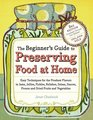 The Beginner's Guide to Preserving: Easy Instructions for Freezing, Drying, and Storing Food at Home
