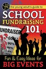 The Young Adult's Guide toSchool Fundraising 101 Fun  Easy Ideas for Big Events